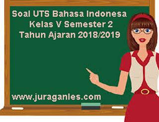 Contoh Soal UTS Bahasa Indonesia Kelas 5 Semester 2 Tahun Ajaran 2018/2019