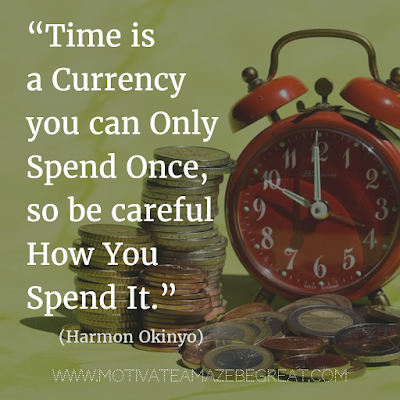 "50 Financial Freedom Quotes: ""Time is a currency you can only spend once, so be careful how you spend it."" - Harmon Okinyo"