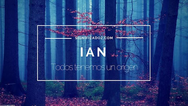 Significado y Origen del Nombre Ian ¿Que Significa?