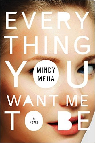 Everything You Want Me To Be, Mindy Mejia, fiction, thrillers, reading, amreading, goodreads, book recommendations, psychological thrillers, crime novels, good books