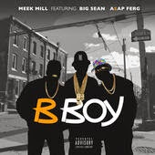 Big Sean & A$AP Ferg B Boy Lyrics - Meek Mill