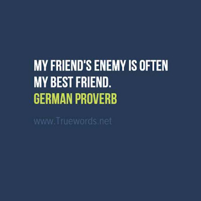 My friend's enemy is often my best friend