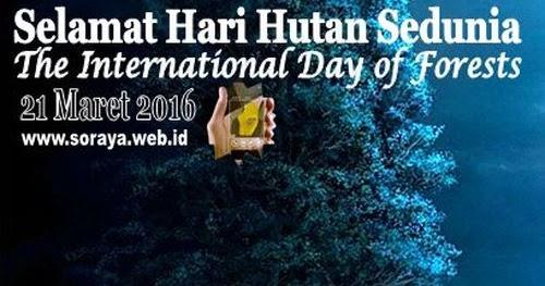 Selamat Hari Hutan Sedunia International Day of Forests