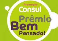 Promoção Consul Prêmio Bem Pensado! bempensadoconsul.com.br