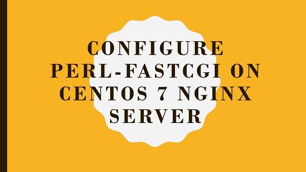 Configure Perl-FastCGI on CentOS 7 Nginx Server