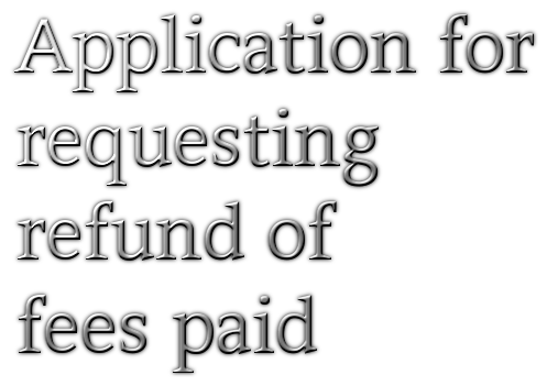 Application for requesting refund of fees paid free