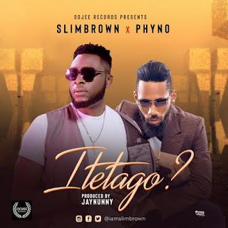 Slim Brown Feat. Phyno – Itetago