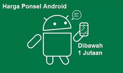 Harga Ponsel Android Dibawah 1 Jutaan