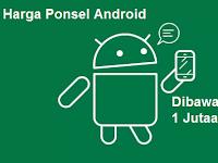 Daftar Harga Ponsel Android Dibawah 1 Jutaan Terbaru April 2017