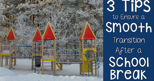 3 Tips to Ensure a Smooth Transition after a School Break