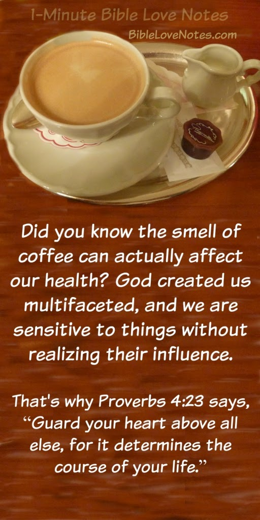 Proverbs 4:23, guard your heart, smell of coffee influences our health, smell of coffee releases antioxidants