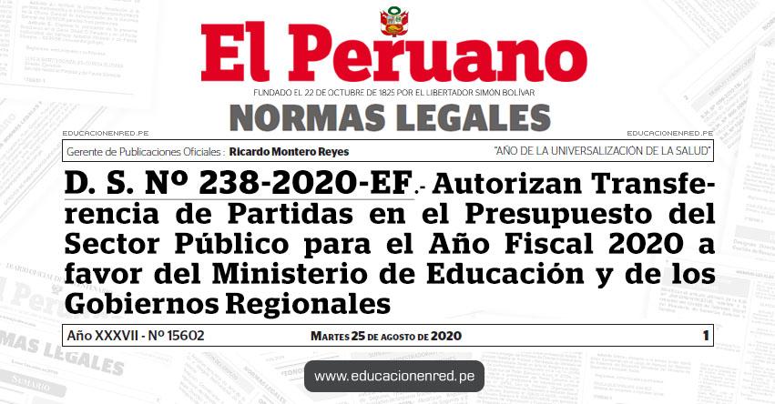 D. S. N° 238-2020-EF.- Autorizan Transferencia de Partidas en el Presupuesto del Sector Público para el Año Fiscal 2020 a favor del Ministerio de Educación y de los Gobiernos Regionales