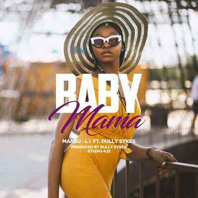 Download Mp3 | Mansu Li ft Dully Sykes - Baby Mama