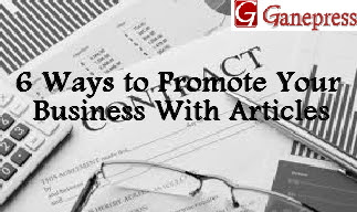 6 Ways to Promote Your Business With Articles