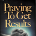 Praying To Get Results - Kenneth E. Hagin