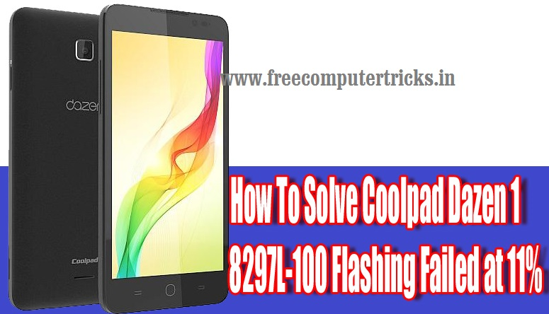 Solved] Coolpad Dazen 1 8297L-100 Flashing Failed at 11
