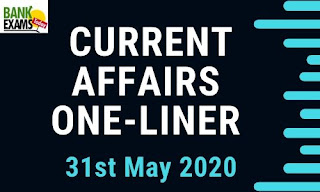 Current Affairs One-Liner: 31st May 2020