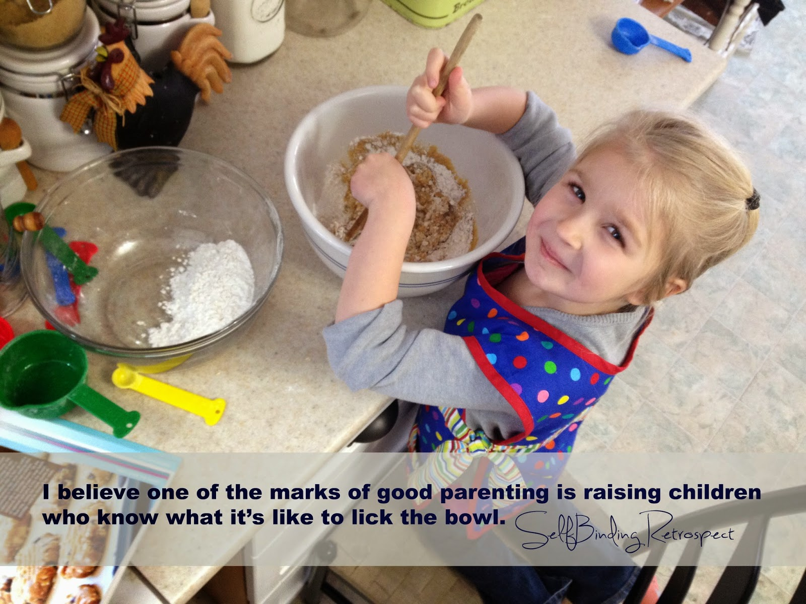 I believe one of the marks of good parenting is raising children who know what it's like to lick the bowl - SelfBinding Retrospect by Alanna Rusnak