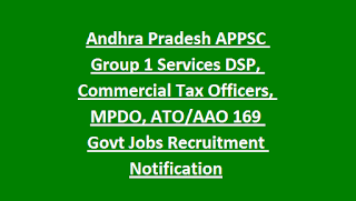 Andhra Pradesh APPSC Group 1 Services DSP, Commercial Tax Officers, MPDO, ATO AAO 169 Govt Jobs Recruitment Notification