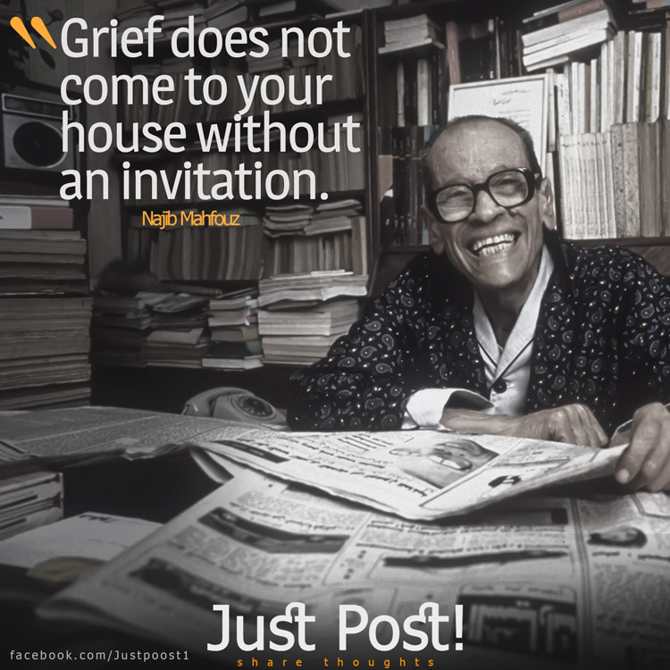Grief does not come to your house without an invitation.