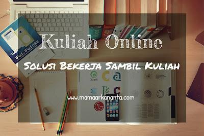 http://www.mamaarkananta.com/2016/05/kuliah-online-jalan-solusi-bekerja-sambil-kuliah.html?m=1
