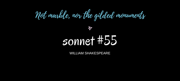 "Analysis of William Shakespeare's Sonnet #55 ""Not marble, nor the gilded monuments"""
