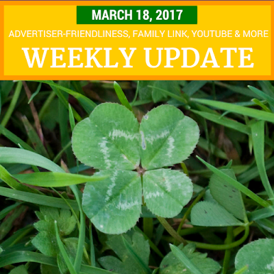Weekly Update - March 18, 2017: Advertiser-friendliness, Family Link, YouTube