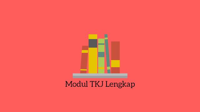 LENGKAP! Modul Belajar Komputer SMK Jurusan TKJ Tahun 2017 - 2018