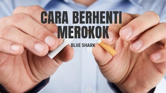 Cara Berhenti Merokok -Blue Shark