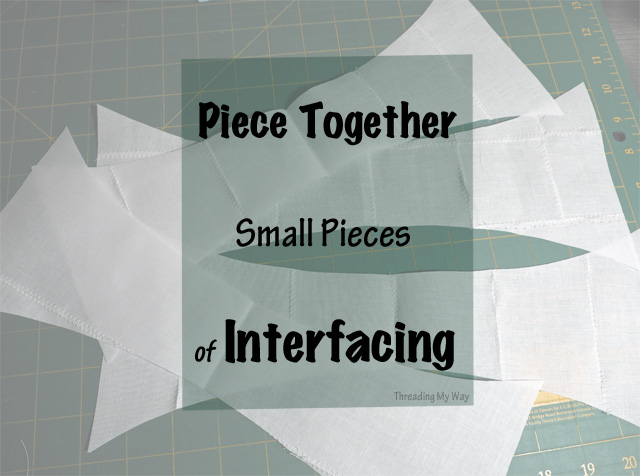 Piece together small pieces of interfacing to make a larger piece ~ Threading My Way