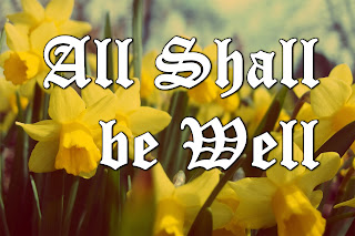 All Shall be Well on a field of yellow daffodils - Loud are the bells of Norwich and the people come and go, Here by the tower of Julian I tell them what I know. Refrain: Ring out, bells of Norwich, and let the winter come and go; All shall be well again, I know. 2 Love, like a yellow daffodil, is coming through the snow. Love, like the yellow daffodil is lord of all I know. 3 Ring for the yellow daffodil, the flower in the snow. Ring for the yellow daffodil and tell them what I know.