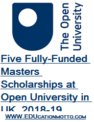 Five Fully-Funded Masters Scholarships at Open University in UK, 2018-19, Eligibility Criteria, Field of Study, Description, Application Method, Deadline