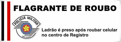 POLÍCIA MILITAR PRENDE LADRÃO DE CELULAR NO CENTRO DE REGISTRO-SP
