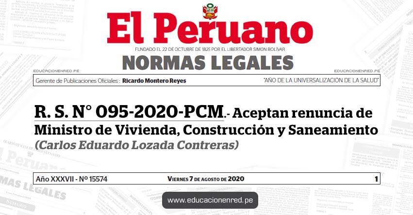 R. S. N° 095-2020-PCM.- Aceptan renuncia de Ministro de Vivienda, Construcción y Saneamiento (Carlos Eduardo Lozada Contreras)