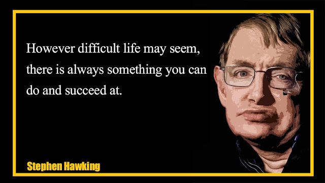 However difficult life may seem Stephen Hawking