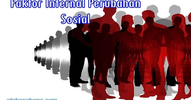 Faktor-Faktor Internal Perubahan Sosial Masyarakat - Ato ...
