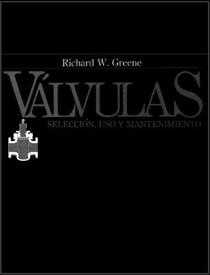 Válvulas: Selección, uso y mantenimiento – Richard W. Greene
