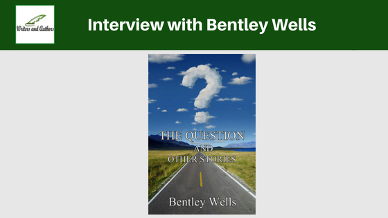 Interview with Bentley Wells, author of  The Question and Other Stories.