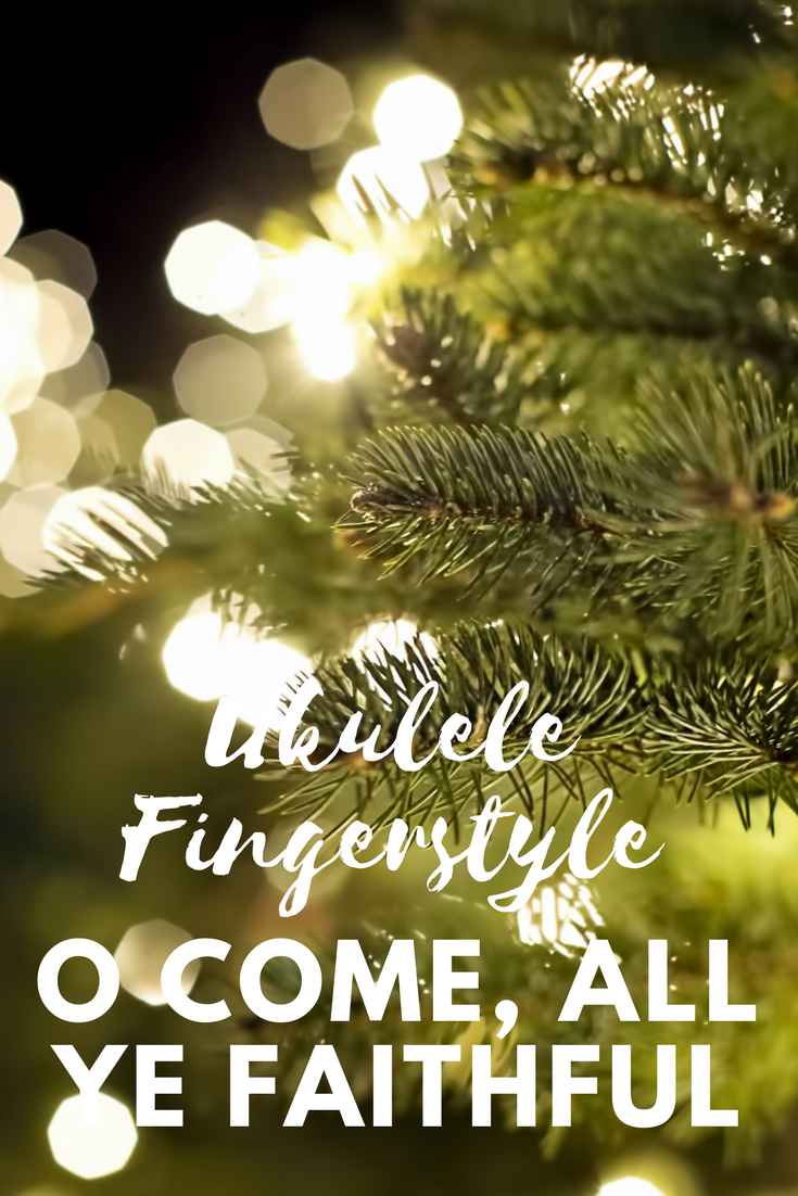 Fingerstyle Ukulele: Play O Come, All Ye Faithful