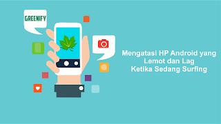 Terbaru! Cara Mengatasi HP Android Sering Lemot/ Lag