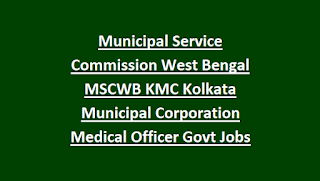 Municipal Service Commission West Bengal MSCWB KMC Kolkata Municipal Corporation Medical Officer Govt Jobs Recruitment 2018