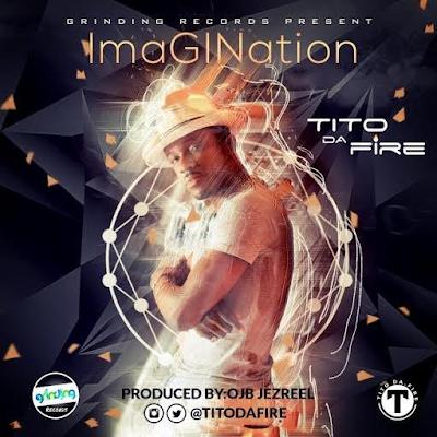 """New Music: Tito Da Fire - """"Imagination"""" (Prod.By OJB Jezreel)"""