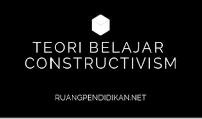 Teori Belajar 3. Constructivism