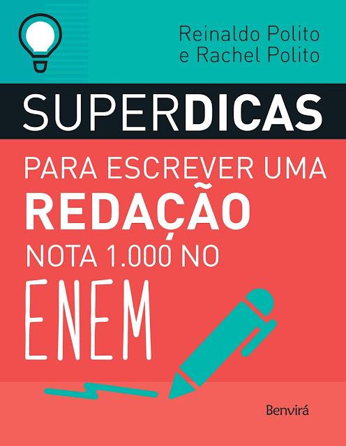 SUPERDICAS PARA ESCREVER UMA REDAÇÃO NOTA 1000 NO ENEM - Reinaldo Polito, Rachel Polito