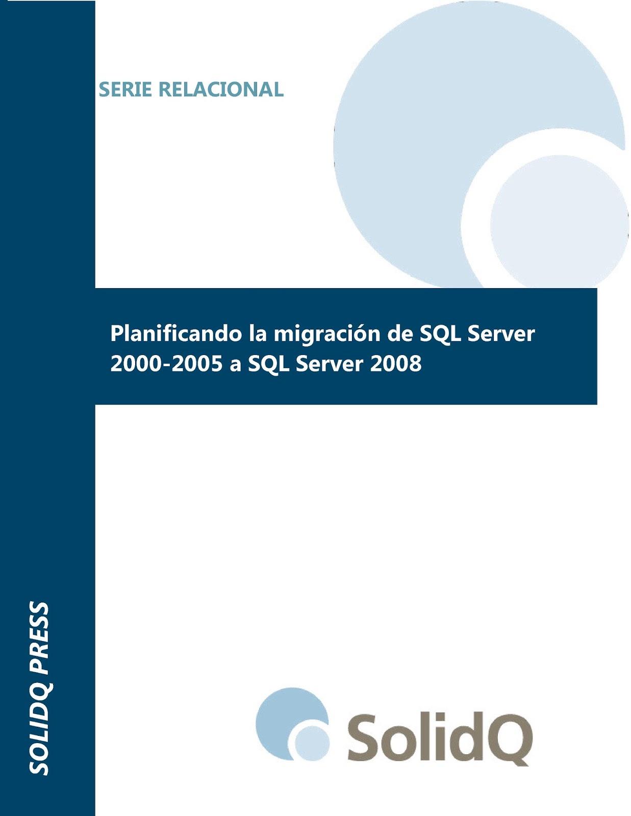 Planificando la migración de SQL Server 2000, 2005 a SQL Server 2008 – Enrique Catalá Bañuls
