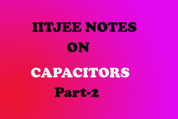 Capacitors notes iitjee
