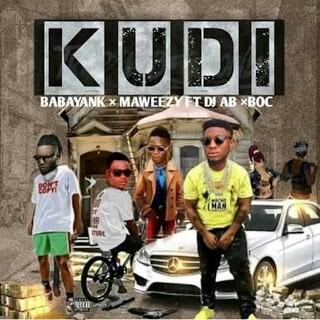 MUSIC: Maweezy x Babayanks ft Dj Ab x BOC Madaki - Kudi