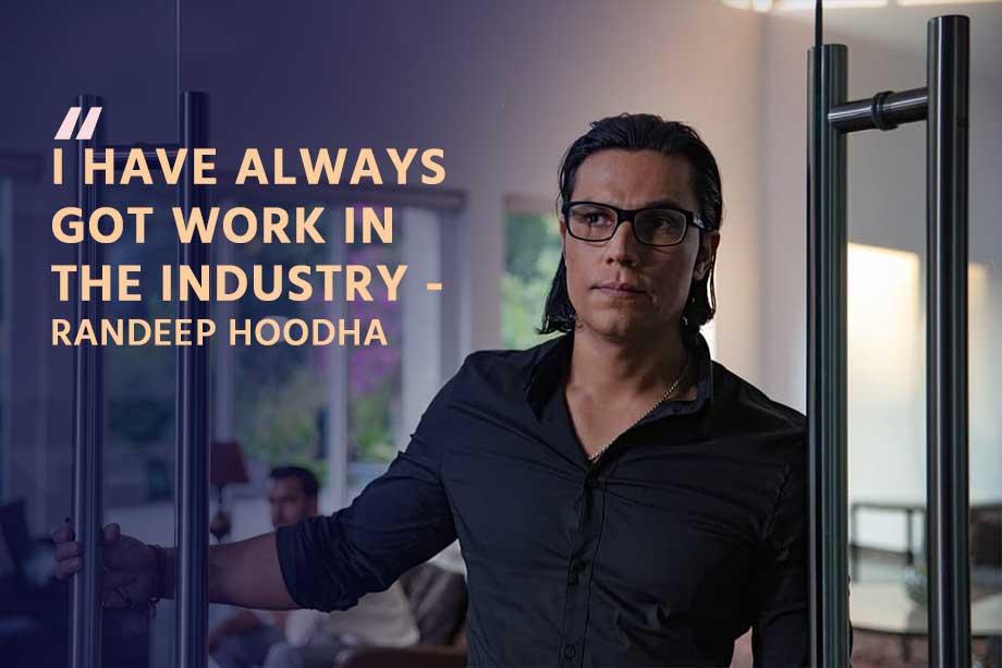 I have always got work in the industry - Randeep Hoodha in bgs raw