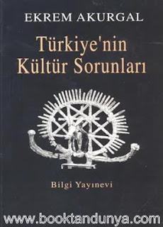 Ekrem Akurgal - Türkiye'nin Kültür Sorunları