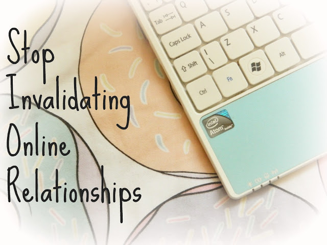 Stop Invalidating Online Relationships